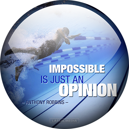 """LassalMedia: """"Impossible is just an opinion"""" - Anthony Robbins"""