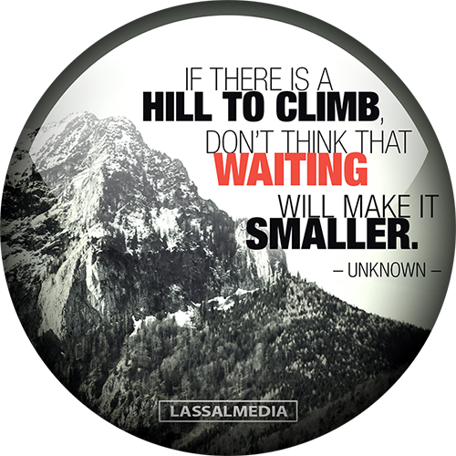 "LassalMedia: ""If there is a mountain to climb, don't think that waiting will make it smaller."" – Unknown"