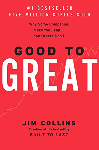 Good to Great: Why Some Companies Make the Leap…And Others Don